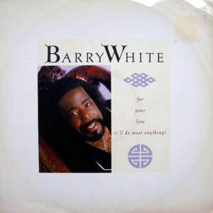 BARRY WHITE – For Your Love ( I'll Do Most Everything )