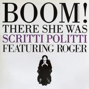 SCRITTI POLITTI feat ROGER - Boom! There She Was