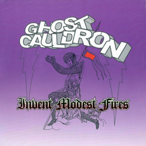 GHOST CAULDRON - Invent Modest Fires