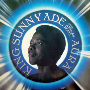 KING SUNNY ADE' And His AFRICAN BEATS – Aura