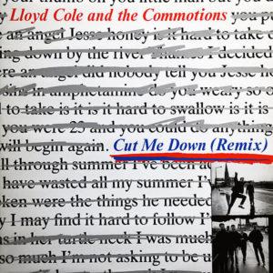 LLOYD COLE & THE COMMOTIONS – Cut Me Down Remix