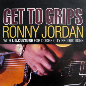 RONNY JORDAN – Get To Grips Remixes