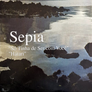 SEPIA – So Tinha De Ser Com Voce'/Hatari