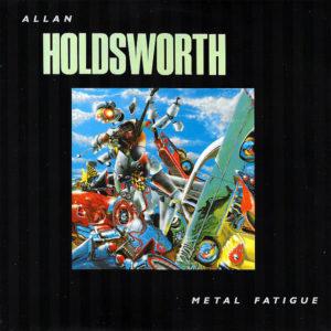 ALLAN HOLDSWORTH – Metal Fatigue