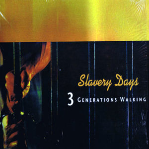 3 GENERATIONS WALKING – Slavery Days