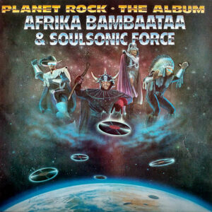 AFRIKA BAMBAATAA & SOUL SONIC FORCE – Planet Rock The Album
