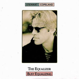 STEWART COPELAND - The Equalizer Busy Equalizing