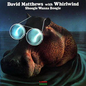 DAVID MATTHEWS with WHIRLWIND - Shoogie Wanna Boogie