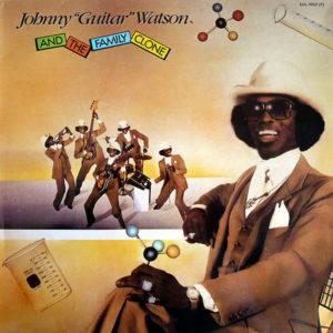 "JOHNNY ""GUITAR"" WATSON - Johnny ""Guitar"" Watson And The Family Clone"