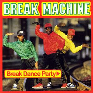 BREAK MACHINE – Break Dance Party