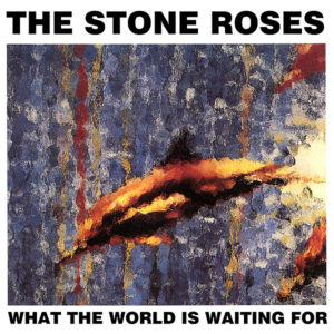 THE STONE ROSES – What The World Is Waiting For