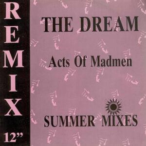 ACTS OF MADMEN – The Dream Remix ( Summer Mixes )