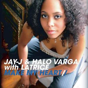 JAY-J & HALO feat LATRICE BARNETT - Make My Heart