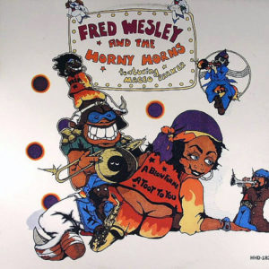FRED WESLEY & THE HORNY HORNS feat MACEO PARKER – A Blow For Me A Toot To You