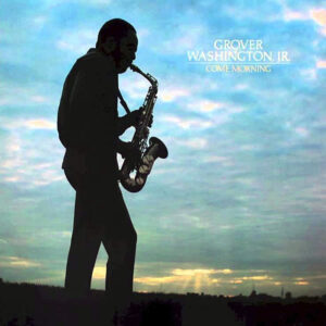 GROVER WASHINGTON JR - Come Morning