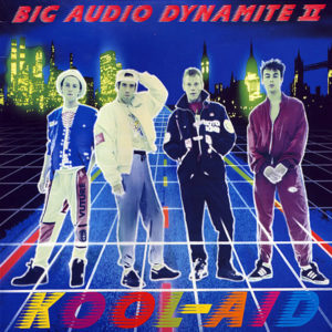BIG AUDIO DYNAMITE II – Kool-Aid