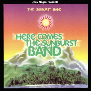 JOEY NEGRO presents THE SUNBURST BAND – Here Comes The Sunburst Band