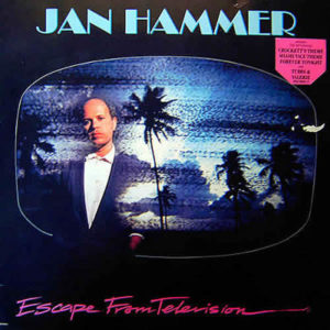 JAN HAMMER – Escape From Televison