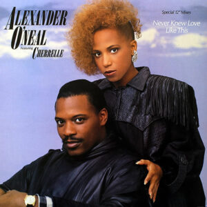 ALEXANDER O'NEAL feat CHERELLE – Never Knew Love Like This