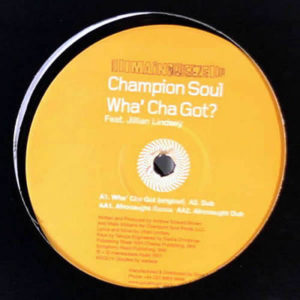 CHAMPION SOUL - Wha' Cha Got