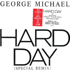 GEORGE MICHAEL - Hard Day/I Want Your Sex