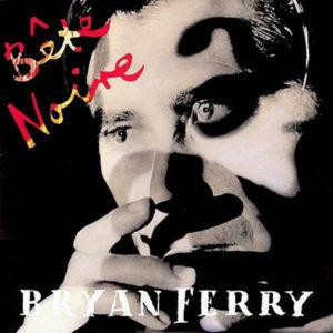 BRYAN FERRY – Bete Noire