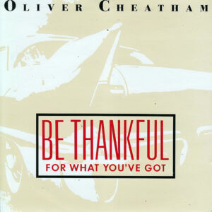 OLIVER CHEATHAM – Be Thankful For What You've Got