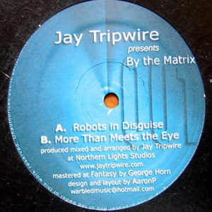 JAY TRIPWIRE presents BY THE MATRIX – Robots In Disguise