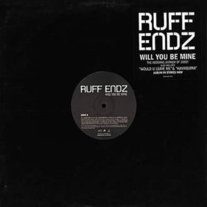 RUFF ENDZ - Will You Be Mine