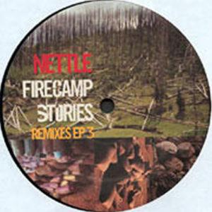 NETTLE - Firecamp Stories Remixes EP 3