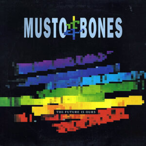 MUSTO & BONES - The Future Is Ours