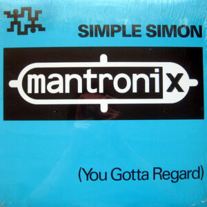 MANTRONIX - Simple Simon ( You Gotta Regard )