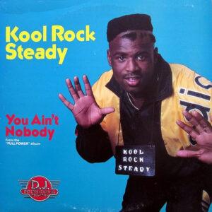 KOOL ROCK STEADY – You Ain't Nobody