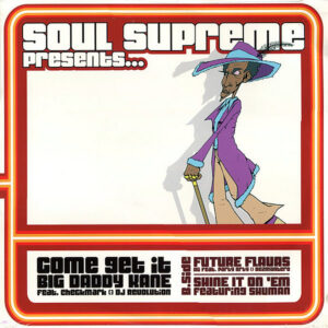 SOUL SUPREME presents – Come Get It/Future Flavas/Shine It On 'Em