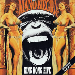 MANO NEGRA – King Kong Five