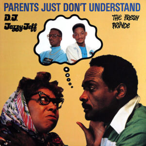 DJ JAZZY JEFF & THE FRESH PRINCE – Parents Just Don't Understand