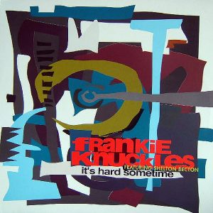FRANKIE KNUCKLES feat SHELTON BECTON - It's Hard Sometime
