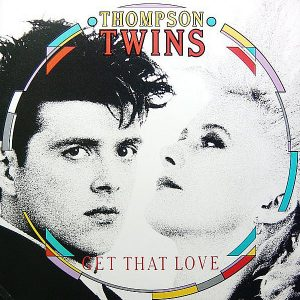 THOMPSON TWINS – Get That Love/Perfect Day